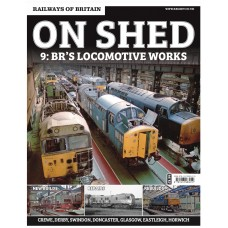 On Shed Volume 9 Locomotive Works